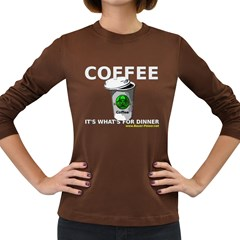 Coffee it s what s for dinner Women s Long Sleeve Dark T Front