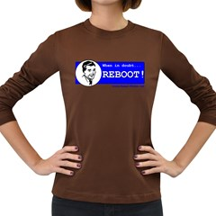 When in doubt REBOOT! Women s Long Sleeve Dark T Front
