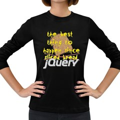 Best Thing Since jQuery Women s Long Sleeve Dark T Front