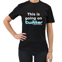 Going on Twitter Women s Black T Front